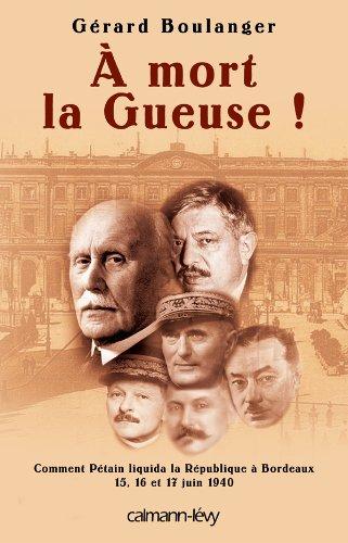 9782702136508: À mort la Gueuse !: Comment Pétain liquida la république à Bordeaux 15,16 et 17 juin 1940