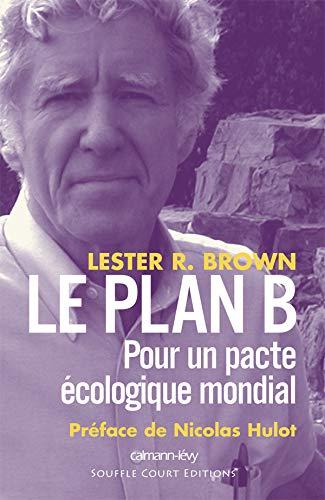 Le plan B : Pour un pacte: Lester Brown