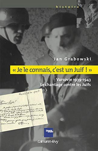 9782702138878: «Je le connais c'est un juif !»: Varsovie 1939-1943 - Le chantage contre les Juifs