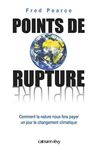 9782702138892: Points de rupture : Comment la nature nous fera payer un jour le changement climatique