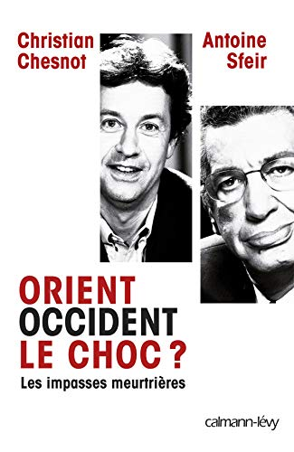 Orient-Occident, le choc ? (French Edition) (2702139701) by Sfeir Antoine Chesnot Christian