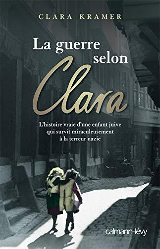 9782702140154: La guerre selon Clara : Une enfant juive survit miraculeusement à la terreur nazie