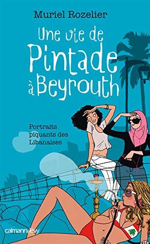 UNE VIE DE PINTADE À BEYROUTH : PORTRAITS PIQUANTS DES LIBANAISES: ROZELIER MURIEL
