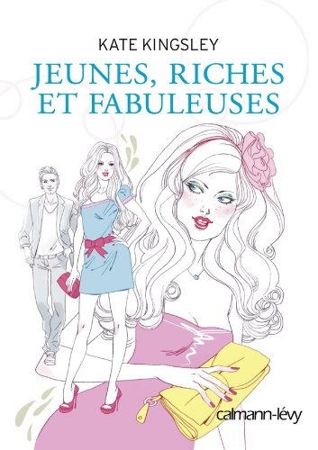 Jeunes, riches et fabuleuses (French Edition): Kate Kingsley