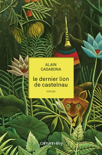 DERNIER LION DE CASTELNAU (LE): CASABONA ALAIN