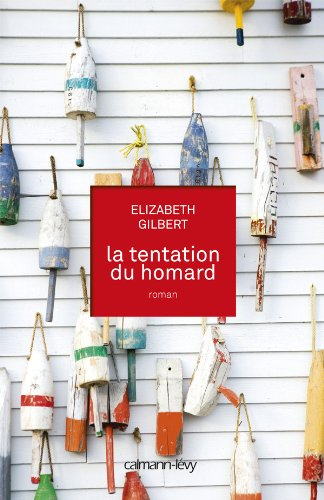 La Tentation du homard (Littérature Etrangère) (French Edition) (9782702142516) by Elizabeth Gilbert
