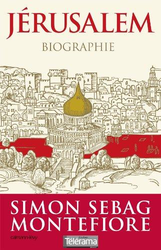 JÉRUSALEM BIOGRAPHIE: MONTEFIORE SIMON SEBAG