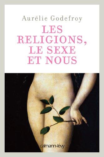 9782702144114: Les Religions, le sexe et nous