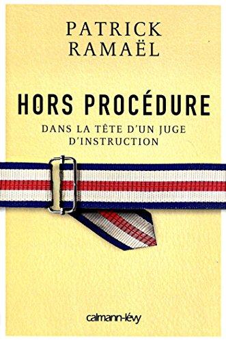 HORS PROCÉDURE : DANS LA TÊTE D'UN JUGE D'INSTRUCTION: RAMAEL PATRICK