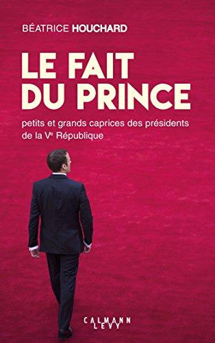 9782702161425: Le Fait du prince: petits et grands caprices des présidents de la Ve République