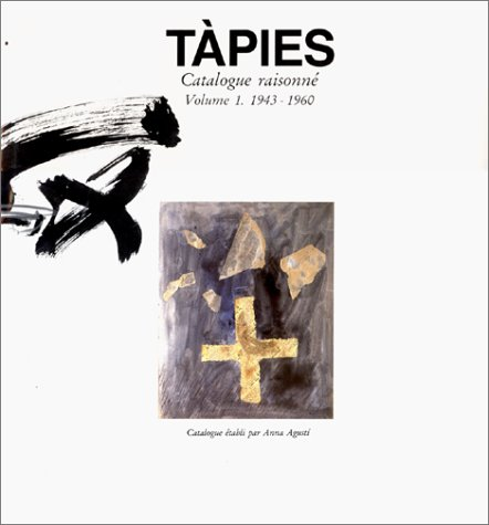Tapies: Catalogue raisonne. (volumes 1-4 of the complete catalogue of the works of Antoni (Antonio)...