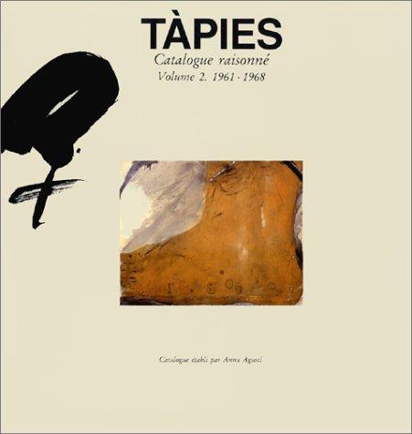 Tàpies. Catalogue raisonné. Volume 2. 1961-1968 (French edition): Agusti, Anna