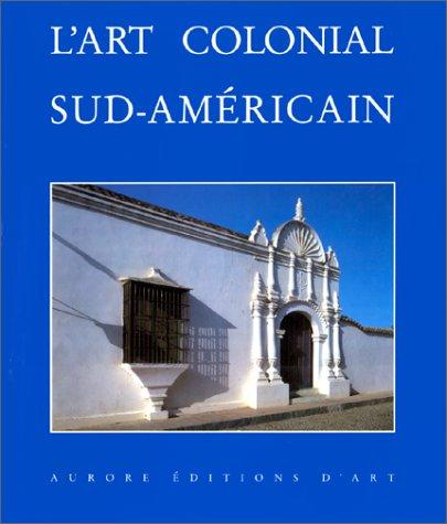 L'Art Colonial Sud-Américain: Domaine Espagnol et Brésil: Bayón, Damián; Marx, ...