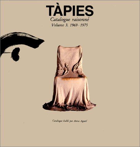 Tapies : catalogue raisonne, Volume 3 : 1969-1975: Agusti, Anna (Ed.)