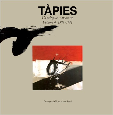 Tapies catalogue raisonne 4 - 1976/1981: Anna Agusti
