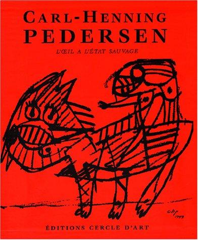 Carl-Henning Pedersen Coffret 2 volumes : L'oeil à l'à tat sauvage: ...