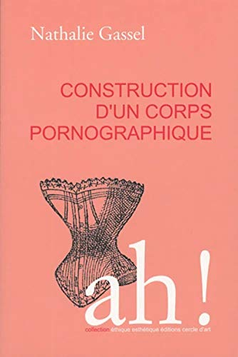 Construction d'un corps pornographique: Gassel, Nathalie