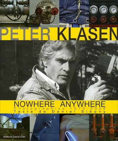 Peter Klasen: Nowhere Anywhere: Photographies, 1970-2005: Daniel Sibony