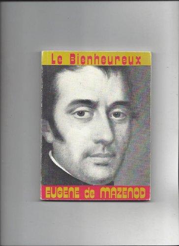 9782702302194: Le Bienheureux Eug�ne de Mazenod : �v�que de Marseille, fondateur des missionnaires oblats de Marie-Immacul�e