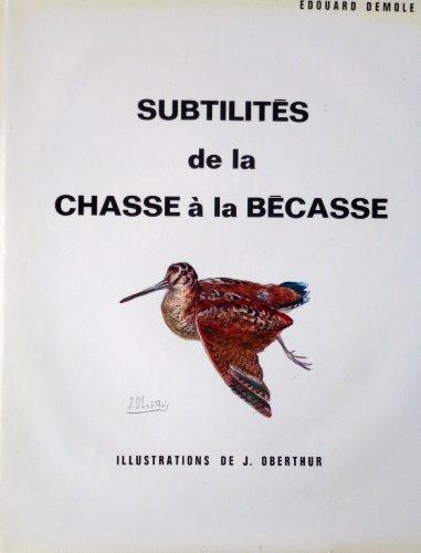Subtilités de la chasse à la bécasse: Edouard Demole J. Oberthur
