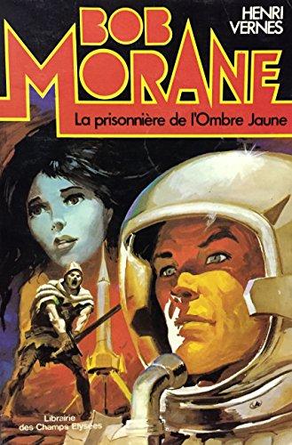 9782702407561: La Prisonnière de l'ombre jaune (Bob Morane)