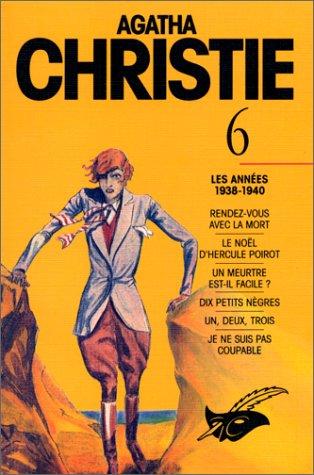 9782702422397: Agatha Christie. Tome 6, Les années 1938-1940 : Rendez-vous avec la mort. Le Noël d'Hercule Poirot. Un meurtre est-il facile ? Dix petits nègres. Un, ... ne suis pas coupable (Integrales du masque)