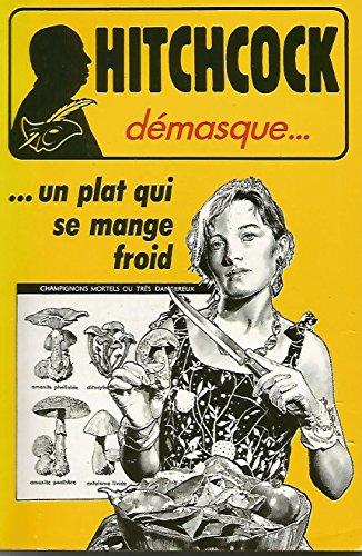 9782702423516: Alfred Hitchcock démasque.... : Un plat qui se mange froid : Et autres récits de suspense ou d'humour