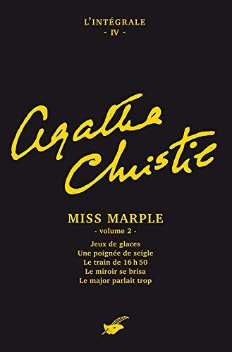 9782702434710: L'intégrale Agatha Christie, Tome 4 : Miss Marple : Volume 2, Jeux de glaces ; Une poignée de seigle ; Le train de 16h50 ; Le miroir se brisa ; Le major parlait trop