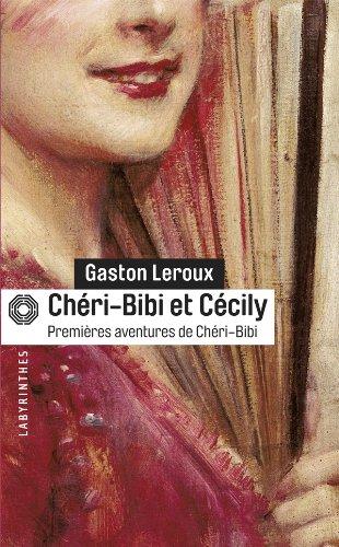 CHÉRI-BIBI ET CÉCILY: LEROUX GASTON