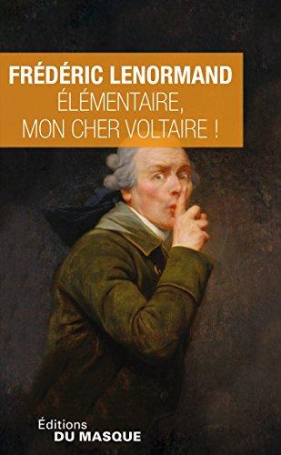 El?mentaire, mon cher Voltaire !: Lenormand, Fr?d?ric