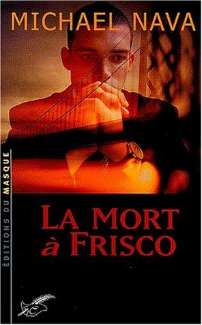 La mort ? Frisco: Nava, Michael, traduit de l'anglais (?tats-Unis) par Pascal Loubet