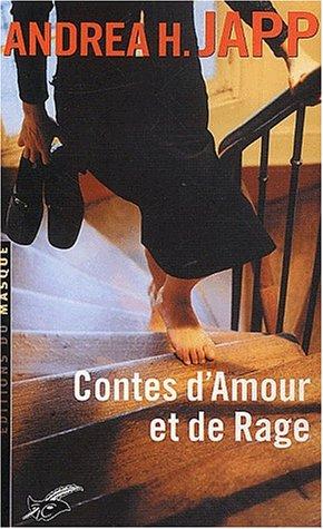 Contes d'amour et de rage (French Edition): Andrea H. Japp