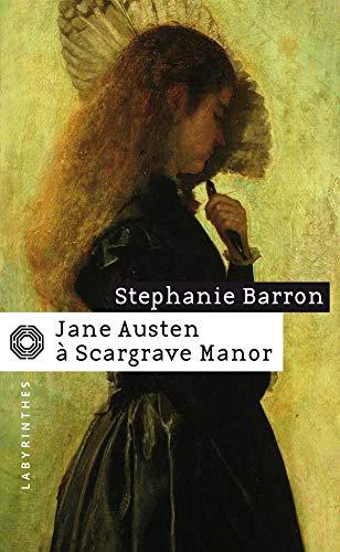 JANE AUSTEN À SCARGRAVE MANOR: BARRON STÉPHANIE