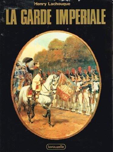 """La Garde impériale (Collection """"Les Grands moments de notre histoire"""") (French Edition) (9782702500019) by Henry Lachouque"""