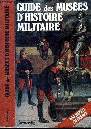 Guide des musees d'histoire militaire: 400 musees en France (Militaria illustria) (French Edition) (2702500099) by Humbert, Jean-Marcel