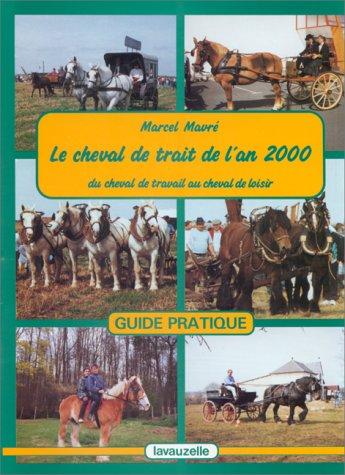 Le cheval de trait de l'an 2000: MAVRE, Marcel