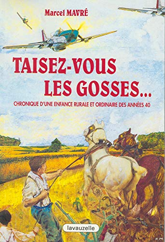 Taisez-vous les gosses : Chronique d'une enfance: Marcel Mavré