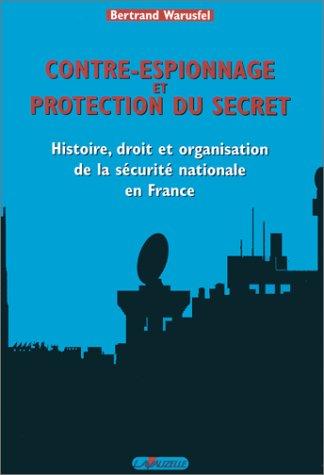 9782702504512: Contre-Espionnage et protection du secret : Histoire, droit et organisation de la sécurité nationale en France