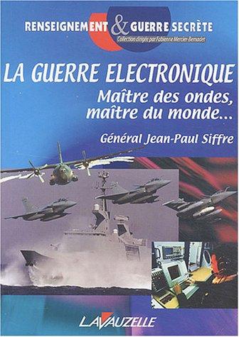 9782702510551: La guerre électronique : Maître des ondes, maître du monde...
