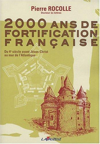9782702510858: 2000 ans de fortification fran�aise : Du 4e si�cle avant J�sus-Christ au mur de l'Atlantique