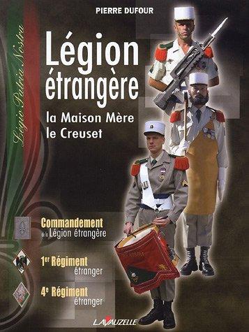 9782702512401: Légion étrangère : La Maison Mère, le Creuset