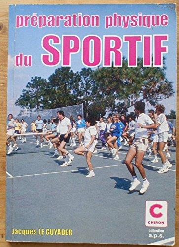 Pr?paration physique du sportif: Le Guyader Jacques