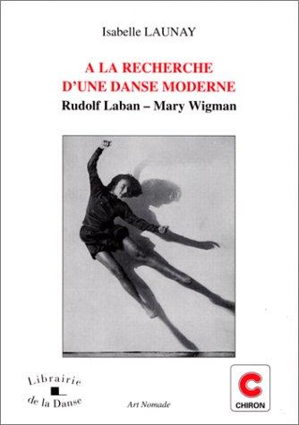 9782702705551: À la recherche d'une danse moderne : Rudolf Laban, Mary Wigman
