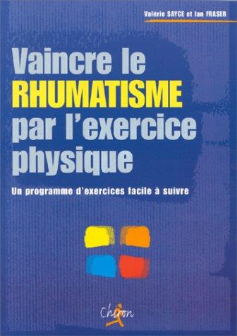 9782702705988: VAINCRE LE RHUMATISME PAR L'EXERCICE PHYSIQUE. Un programme d'exercices facile à suivre
