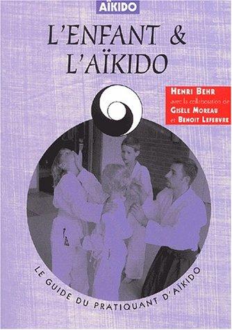 L'enfant et l'aïkido: Behr, E; Moreau,