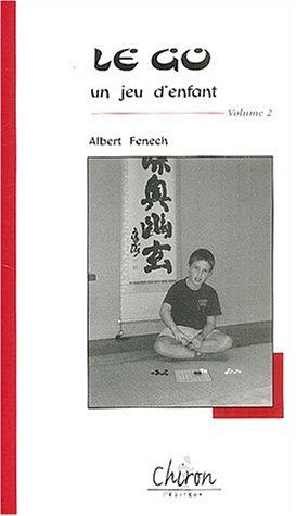 Le go, un jeu d'enfant : Tome: Fenech, Albert