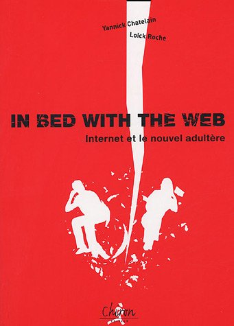 9782702710760: In bed with the Web : Internet et le nouvel adultère