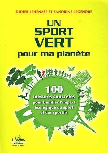 Un sport vert pour ma planete 100 mesures concretes pour bonifier: Lehenaff Didier