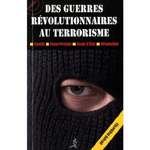 DES GUERRES REVOLUTIONNAIRES AU TERRORIS: DESMARETZ GERARD