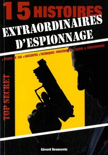 15 histoires extraordinaires d'espionnage Etudes de cas anecdotes: Desmaretz Gerard